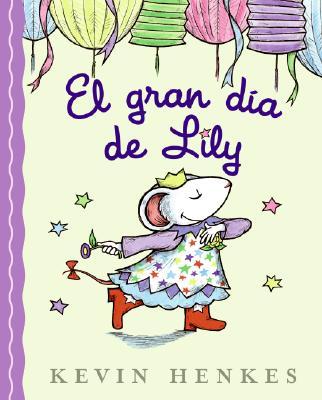El gran dia de Lily/ Lilly's Big Day By Henkes, Kevin/ Posada, Maria Candelaria (TRN)
