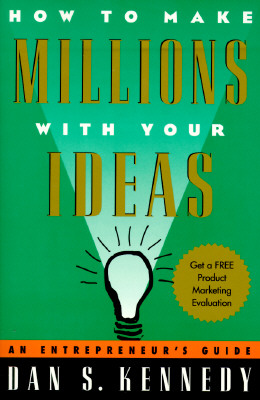 How to Make Millions With Your Ideas By Kennedy, Dan S.
