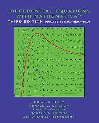 Differential Equations With Mathematica By Hunt, Brian R./ Lipsman, Ronald L./ Osborn, John E./ Outing, Donald A./ Rosenberg, Jonathan M.
